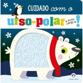 Livro Sensorial - Cuidado com o Urso-Polar e Seus Amigos - Ed. Ciranda Cultural