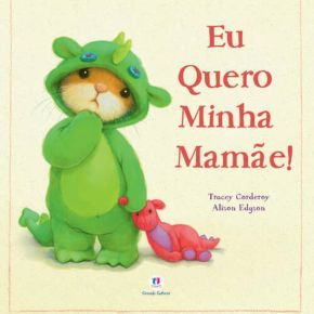 Livro - Eu Quero Minha Mamãe! - Ed. Ciranda Cultural